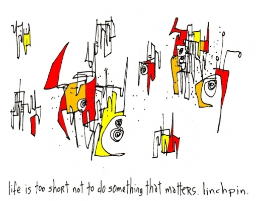 gapingvoid - Linchpin series - Life is too short